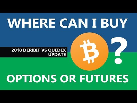 Where I Can I Buy Bitcoin Options or Futures 2018 - Deribit vs Quedex