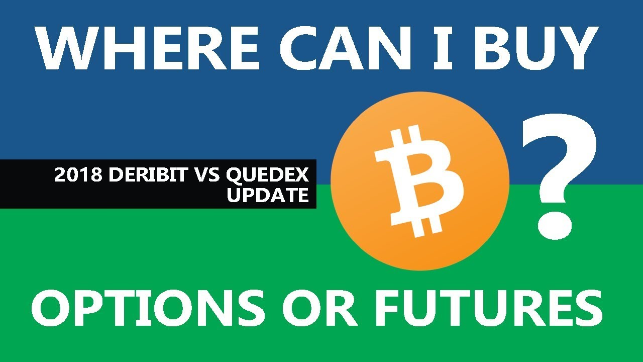Where i can i buy bitcoin options or futures 2018 deribit vs where i can i buy bitcoin options or futures 2018 deribit vs quedex ccuart