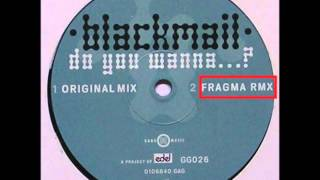 Blackmail - Do You Wanna...? (Fragma Remix)