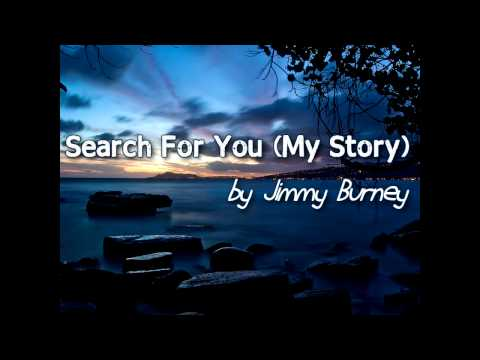Jimmy Burney ♫Search For You (My Story)♫