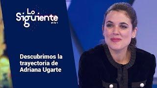 Descubrimos la imparable trayectoria de Adriana Ugarte | Lo siguiente