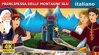 PRINCIPESSA DELLE MONTAGNE BLU | Princess of the Blue Mountain Story in Italian  | Fiabe Italiane