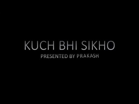 kuch bhi sikho (first intro)