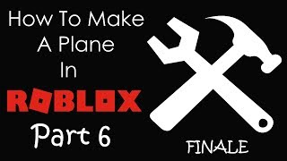 ROBLOX | How To Build A Plane in ROBLOX | PART 6 | FINALE