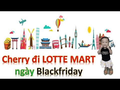 Cherry đi LOTTE Mart (Phần 2) - Ngày Siêu Khuyến Mãi Black Friday