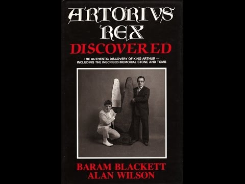 Artorius Rex Discovered - Alan Wilson & Baram Blackett