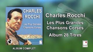 Charles Rocchi - 28 Titres - Album Complet - Les Plus Grandes Chansons Corses