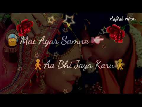 Mai Agar Saamne Aa Bhi Jaya Karu whatsapp status video