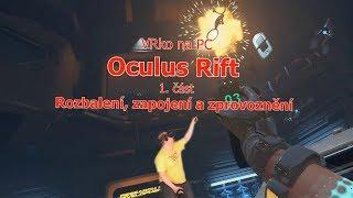 Oculus Rift   Rozbalení, zapojení a zprovoznění   VR na PC   CZ 1080p