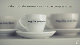 Edible Films: Dan Streetman, Irving Farm Coffee Roasters