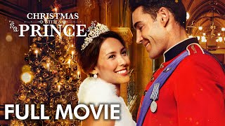 Christmas With A Prince (2018) | Full Movie | Kaitlyn Leeb | Nick Hounslow | Josh Dean