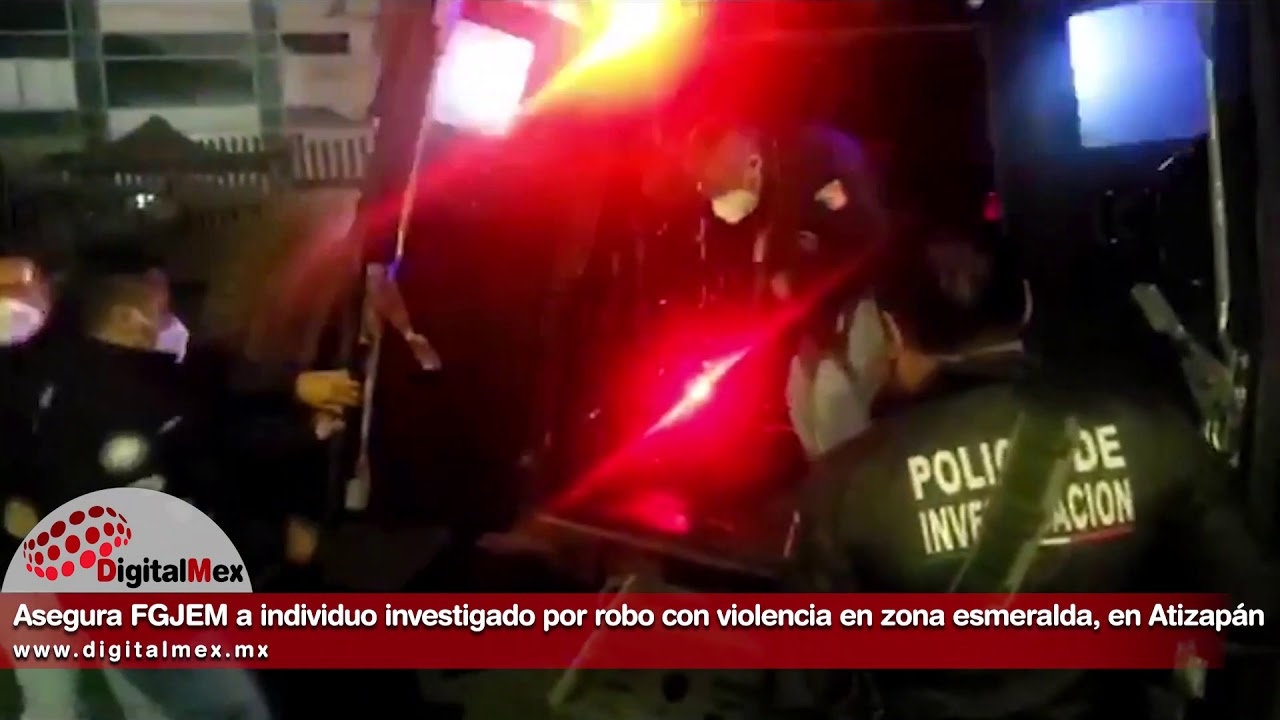 Asegura FGJEM a individuo investigado por el robo con violencia en zona esmeralda, en Atizapán