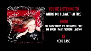 Watch Neko Case Where Did I Leave That Fire video