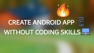Now Create Your Android/IOS App Without Any Coding Skills (2K18)
