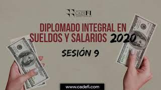 Cadefi - Diplomado Integral en Sueldos y Salarios 2020 sesión 9