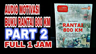 AUDIO MOTIVASI BUKU RANTAI 800 KM PART 2 FULL 1 JAM