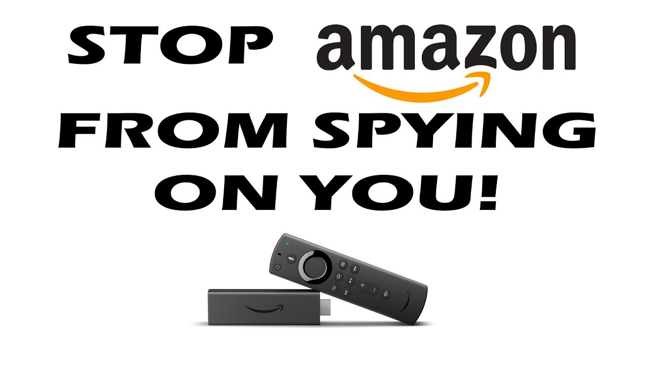 Stop Amazon From Spying On You When Using Firestick or Fire TV