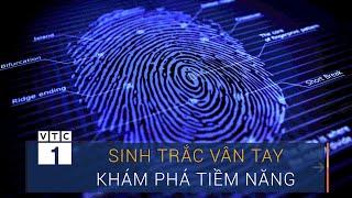 Sinh trắc vân tay, khám phá tiềm năng con người | VTC1