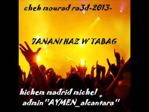 cheb mourad ra3d 2013 hanani haz w tabag