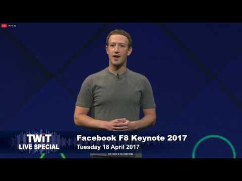 TWiT Live Specials 319: Facebook's F8 Keynote