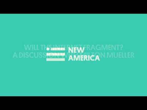 New America Foundation presents: Will the Internet Fragment? A Discussion with Milton Mueller