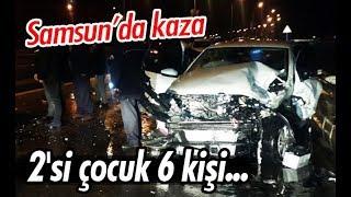 Samsun'da kaza: 2'si çocuk 6 yaralı!