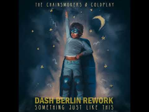 The Chainsmokers & Coldplay - Something Just Like This (Dash Berlin Rework)