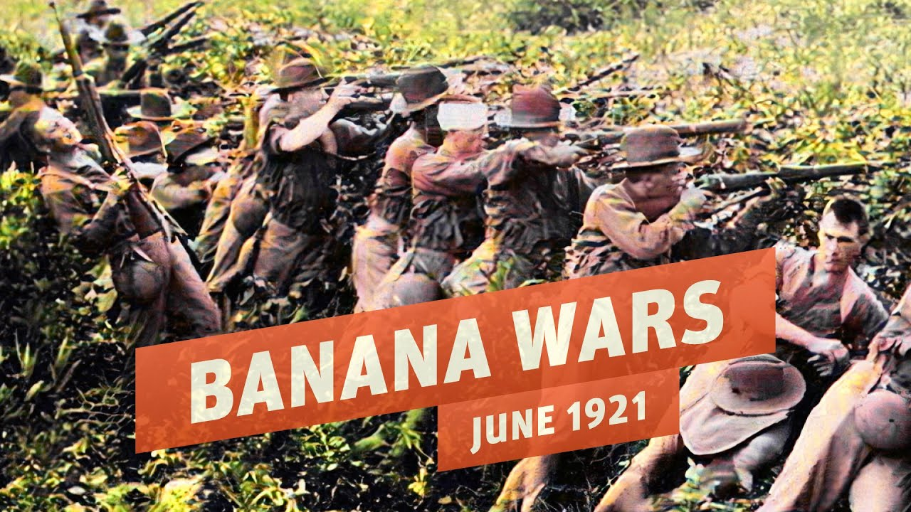 Banana Wars - US Occupation in Central America for A Fruit Company I THE GREAT WAR 1921