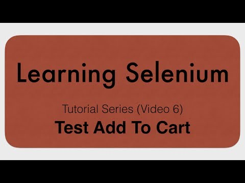 Learning Selenium - (Video 6) Tutorial Series - Test Add To Cart.