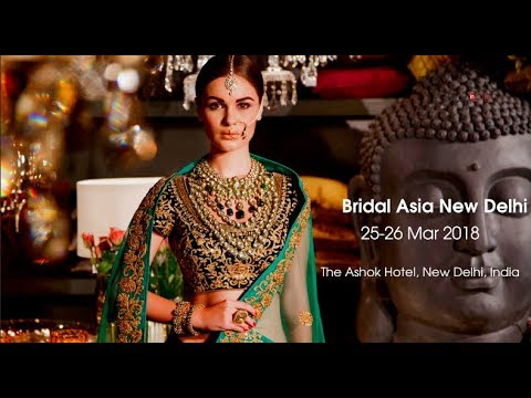 Bridal Asia New Delhi | 25-26 Mar 2018 |  The Ashok Hotel |  New Delhi | India