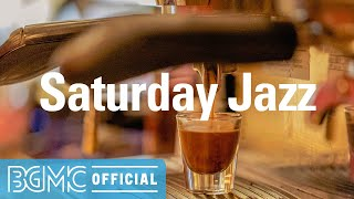 Saturday Jazz: Sweet Cafe Background Music  Calming Music for Chill, Unwind, Leisure, Relax at Home