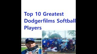 Top 10 Greatest Dodgerfilms Softball Players Ever