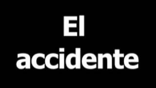 Spanish word for accident is el accidente