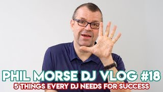 """The 5 Things Every DJ Needs for Success"" - Phil Morse DJ Vlog #18 - DJ Tips"