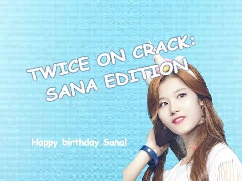 TWICE ON CRACK: SANA EDITION (HAPPY SANA DAY FOLKS)