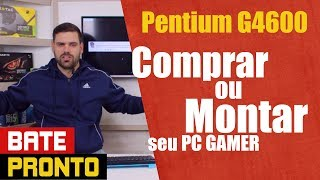 Pentium G4600 | Comprar PC GAMER montado ou comprar peça a peça? - Grape Tec