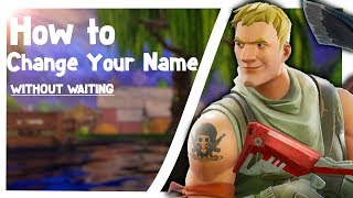HOW TO CHANGE YOUR FORTNITE NAME WITHOUT WAITING *2018 STILL WORKS*