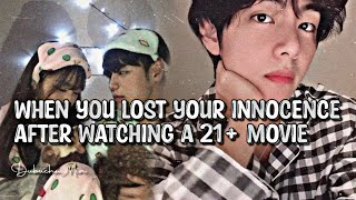 When you lost your innocence after watching an 21+ movie  /•Taehyung Oneshot•\\