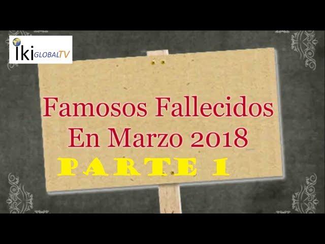 Famosos fallecidos en Marzo 2018 Parte 1