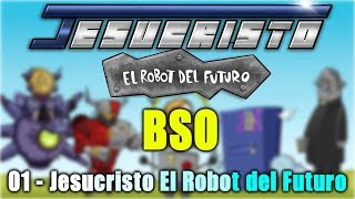 Jesucristo El Robot del Futuro (BSO)   01 - Jesucristo El Robot del Futuro