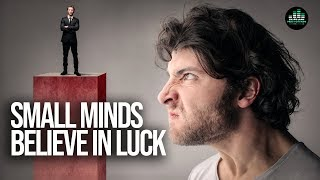 Small Minds Believe In Luck - Strong Minds Believe In Cause and Effect