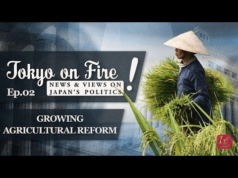 Growing Agricultural Reform | Tokyo on FIre