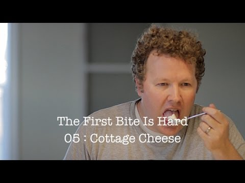 The First Bite Is Hard 05 : Cottage Cheese