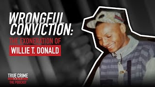 Wrongful Conviction: The Exoneration of Willie T. Donald - TCDPOD