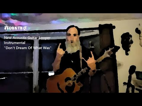 """A New Acoustic Guitar Looper Instrumental """"Don't Dream Of What Was"""""""