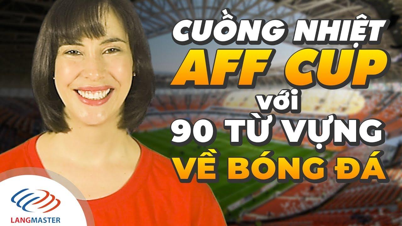 Langmaster - Cuồng nhiệt AFF Cup với 90 từ vựng tiếng Anh về bóng đá [Học tiếng Anh giao tiếp #2]