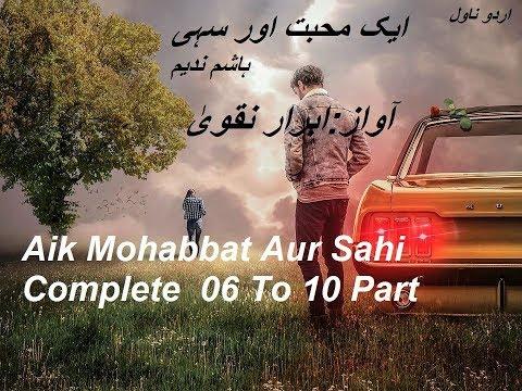 Aik Mohabbat Aur Sahi Complete 06 To 10 Part Urdu Novel Youtube