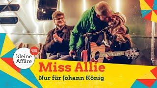 Miss Allie – Nur für Johann König