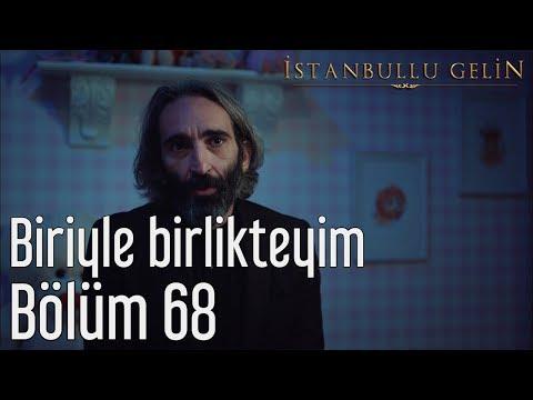 İstanbullu Gelin 68. Bölüm - Biriyle Birlikteyim