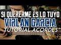 Si Quererme Es Lo Tuyo - Virlan Garcia - Tutorial - ACORDES - Carlos Ulises Gomez - Guitarra